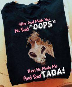 After god made you he said oops - Grumpy giraffe