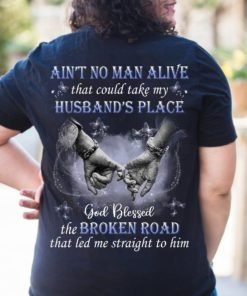 Ain't no man alive that could take my husband's place god blessed the broken road - Husband and wife