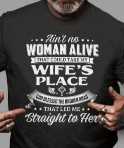 Ain't no woman alive that could take my wife's place god blessed the broken road - Husband and wife