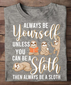Always be yourself unless you can be a sloth then always be a sloth - Sloth lover