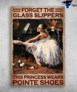Ballet Dancer - Forget The Glass Slippers, Thí Princess Wears Pointe Shoes, Girl Dancing, Piano