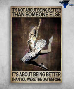 Ballet Girl - It's Not About Being Better Than Someone Else, It's About Being Better Than, You Were The Day Before
