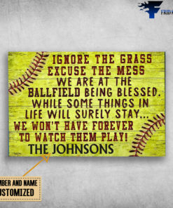 Ballfield, Ignoer The Grass, Excuse The Mess, We Are At The Ballfield, Being Lessed, While Some Things In Life Will Surely Stay, We Don't Have Forever To Watch Them Play