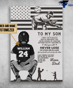 Baseball, Dad And Son, To My Son, I Want You To Believe Deep In Your Heart, That You're Capable Of Achieving, Anything You Put Your Mind To, That You Will Never Lose, You Either Win Or Learn