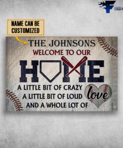 Baseball Home, A Little Bit Of Crazy, A Little Bit Of Loud, And A Whole Lot Of Love,Welcome To Out Home