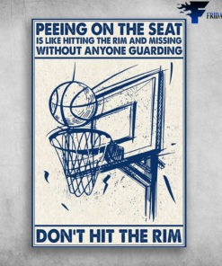 Basketball - Peeing On The Seat, Is Like Hitting The Rim And Missing, Without Anyone Guarding, Don't Hit The Rim