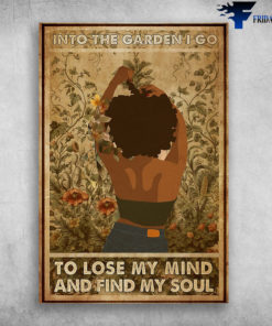 Black Girl Gardening - Into The Garden, I Go To Lose My Mind And Find My Soul