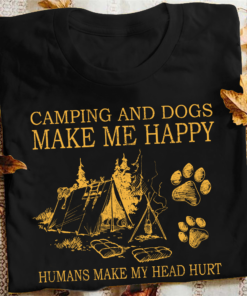 Camping and dogs make me happy humans make my head hurt - Love camping