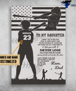 Dad And Daughter, To My Daughter, Baseball, I Want You To Believe Deep In Your Heart, That You're Capable Of Achieving, Anything You Put Your Mind To, That You Will Never Lose, You Either Win Or Learn