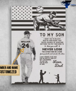 Dad And Son, Baseball, To My Son, I Want You To Believe Deep In Your Heart, That You're Capable Of Achieving, Anything You Put Your Mind To, That You Will Never Lose, You Either Win Or Learn