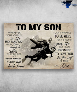 Dad And Son Diving - To My Son, Wherever Your Journey In Life May Take You, I Pray You'll Always Be Safe, Enjoy The Ride And Never Forget Your Way Back Home, I Can't Promise To Be Here For The Rest Of Your Life