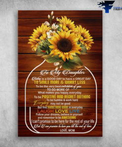 Daughter Sunflower -To My Daughter, Today Is A Good Day To Have A Great Day, To Smile More And Worry Less, To Be The Very Best Version Of You, To Do More Of What Makes You Happy Everyday, Laugh, Love, Live, Mom And Daughter