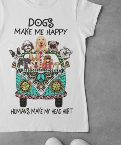 Dogs make me happy humans make my head hurt - Girl loves dogs