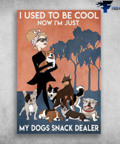 Girl Loves Dogs - I Used To Be Cool, Now I'm Just, My Dogs Snack Dealer
