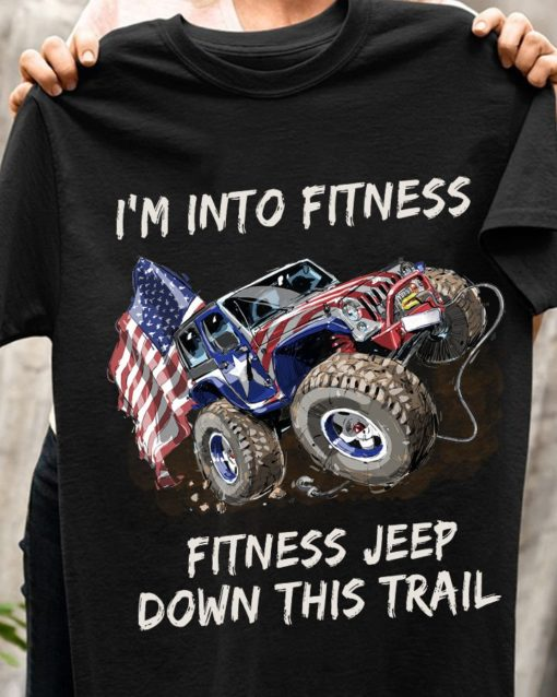 I'm into fitness - fitness jeep down this trail, Jeep car lovers