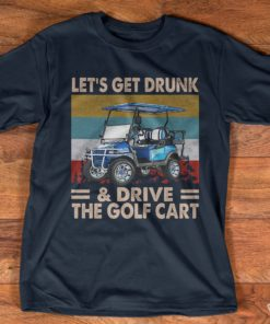 Let's get drunk and drive the golf cart