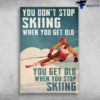 Man Skiing - You Don't Stop Skiing When You Get Old, You Get Old When You When You Stop Skiing