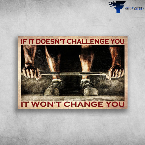 Man Weightlifting - If It Doesn't Challenge You, It Won't Change You, Gym Man