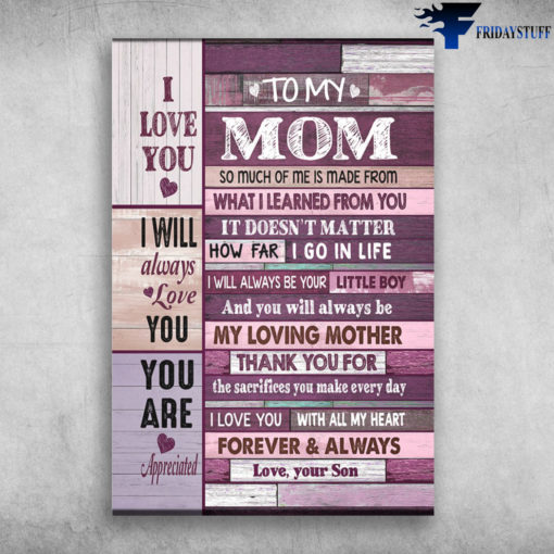 Mom And Son - I Love You, I Will Always Love You, You Are Appreciated, To My Mom, So Much Of Me Is Mafe From, What I Learned From You, It's Doesn't Matter, How Far I Go In Life, My Loving Mother, Gift For Mother's Day