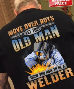 Move over boys let this old man show you how to be a welder - Welder the job