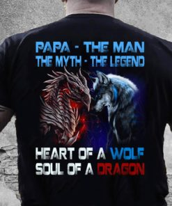 Papa - the man, the myth, the legend heart of a wolf soul of a dragon