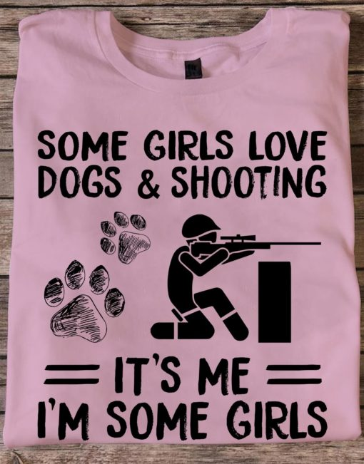 Some girls love dogs and shooting