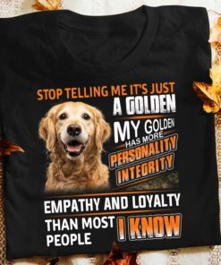 Stop telling me It's just a golden my golden has more personality integrity