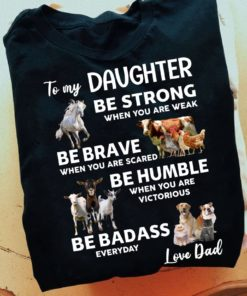 To my daughter be strong when you are weak be brave when you are scared - Animal lover, father day gift