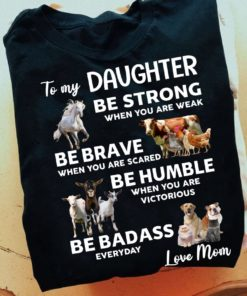 To my daughter be strong when you are weak be brave when you are scared be humble when you are victorious - Animal lover