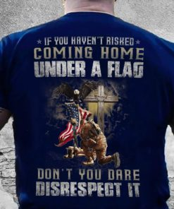 America Veteran – If you haven't risked coming home under a flag don't you dare disrespect it