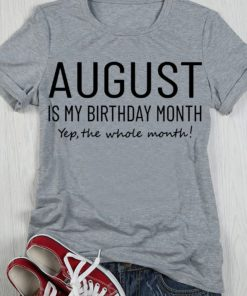 August Is My Birthday Month Yep The Whole Month!