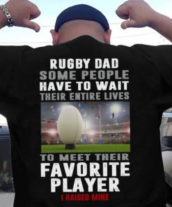 Rugby Player - Rugby dad some people have to wait their entire lives to meet their favourite player