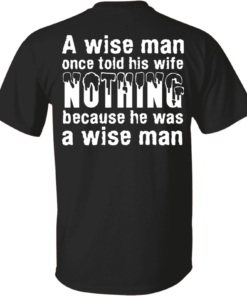 A wise man once told his wife nothing because he was a wise man