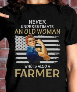 American Farmer Woman - Never underestimate an old woman who is also a farmer