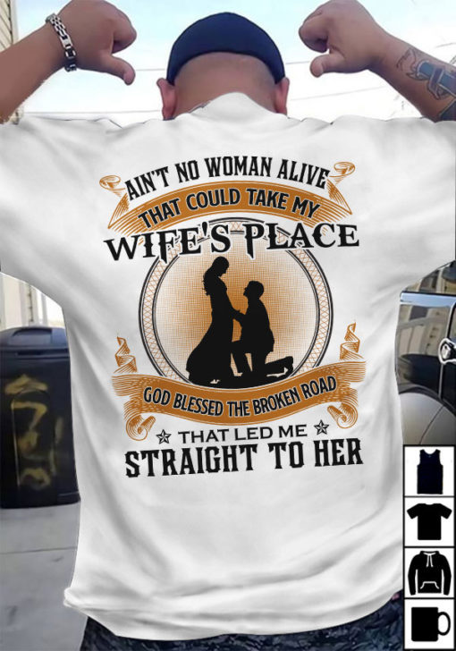 Ain't no woman alive that could take my wife's place , that led me straight to her