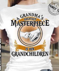 A grandma's greatest masterpiece are her grandchildrens - Grandma masterpiece