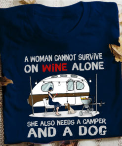 A woman cannot survive on wine alone she also needs a camper and a dog - Camping lover, woman and dog