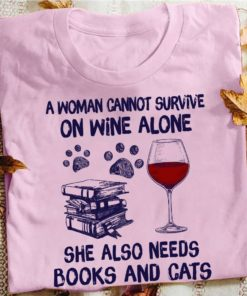 A woman cannot survive on wine alone she also needs books and cats - Wine person