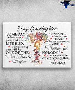 ADN Tree - To My Granddaughter, Someday When The Pages Of My Life End, I Know That You Will Be, One Of The Most Beautiful Chapters, Always Keep Me In Your Heart, For You Are Always In Mine