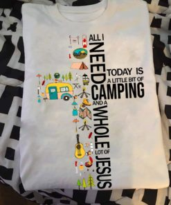 All I need today is a little bit of camping and a whole lot of Jesus - Love camping