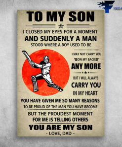 Baseball Player - To My Son, I Closed My Eyes For A Moment, And Suddenly A Man, Stood Where A Boy Used To Be, I May Not Carry You, On My Back Anymore