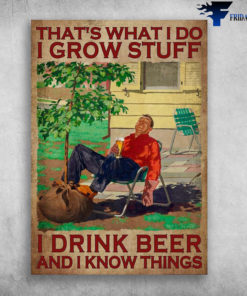 Beer Man, Relax Time - That's What I Do, I Grow Stuff, I Drink Beer, And I Know Things, Garden Man