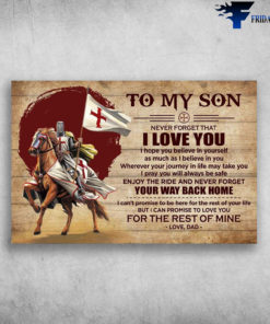 Crusader Riding - To My Son, Never Forget That I Love You, I Hope You Believe In Yourself, As Much As I Believe In You, Wherever Your Journey In Life May Take You, I Pray You Will Always Be Safe, Enjoy The Ride And Never Forget, Your Ways Back Home