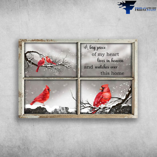 Cardinal Bird Window - A Big Piece Of My Heart, Lives In Heaven, And Watches Over This Home
