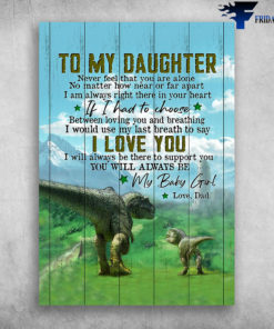 Dad And Daughter Dino - To My Daughter, Never Forget That, You Are Alone, No Matter How Near Of Far Apart, I Am Always Right There In Your Heart, If I Had To Choose, Between Loving You And Breathing, I Would Use My Last Berath To Say