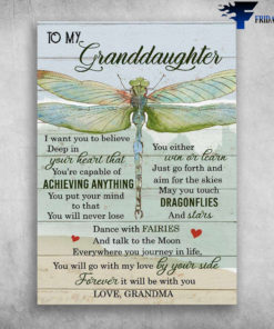 Dragonfly Granddaughter - To My Granddaughter, I Want You To Believe Deep In Your Heart, That You Are Capable Of Achieving, Anything You Put Your Mind To, That You Will Never Lose, Love Grandma