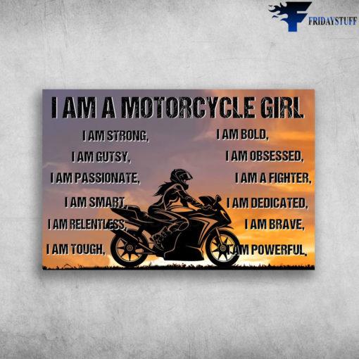 Motorcycle Girl, Girl Motorbike, Biker Lover - I Am A Motorcycle Girl, I Am Strong, I Am Gutsy, I Am Passionate, I Am Obsessed, I Am Fighter, I Am Smart, I Am Dedicated, I Am Relentless, I Am Brave, I Am Tough, I A Powerful