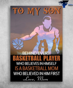 Mom And Son, Hockey Player - To My Son, Behind Every Basketball Player, Who Believes In Himself, Is A Basketball Mom, Who Believed In Him First, Love Mom