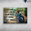 Motorcycle Man, Motorcycle Lover - If Everything Is Under Control, You Are Just Not Riding Fast Enough