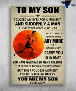 Rugby Player, Mom And Son - To My Son, I Closed My Eyes For A Moment, And Suddenly A Man, Stood Where A Boy Used To Be, I May Not Carry You, On My Back Anymore